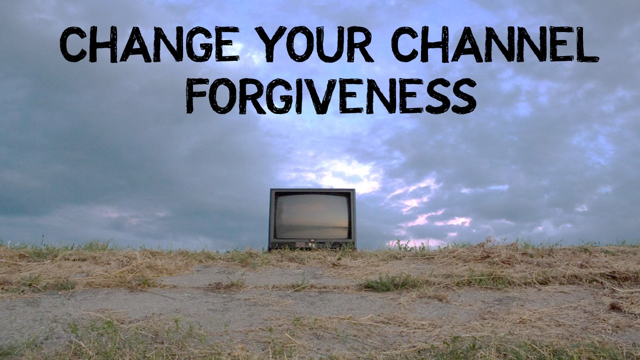 Change Your Channel-Forgiveness