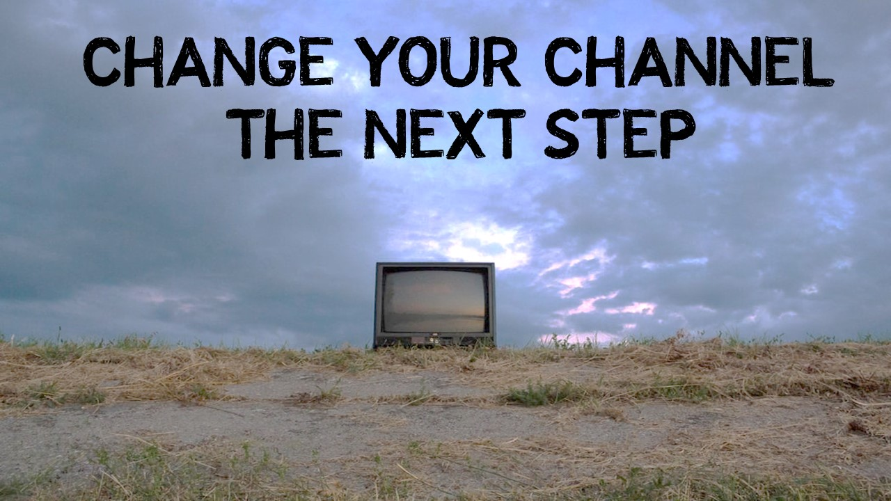 Change Your Channel-The Next Step