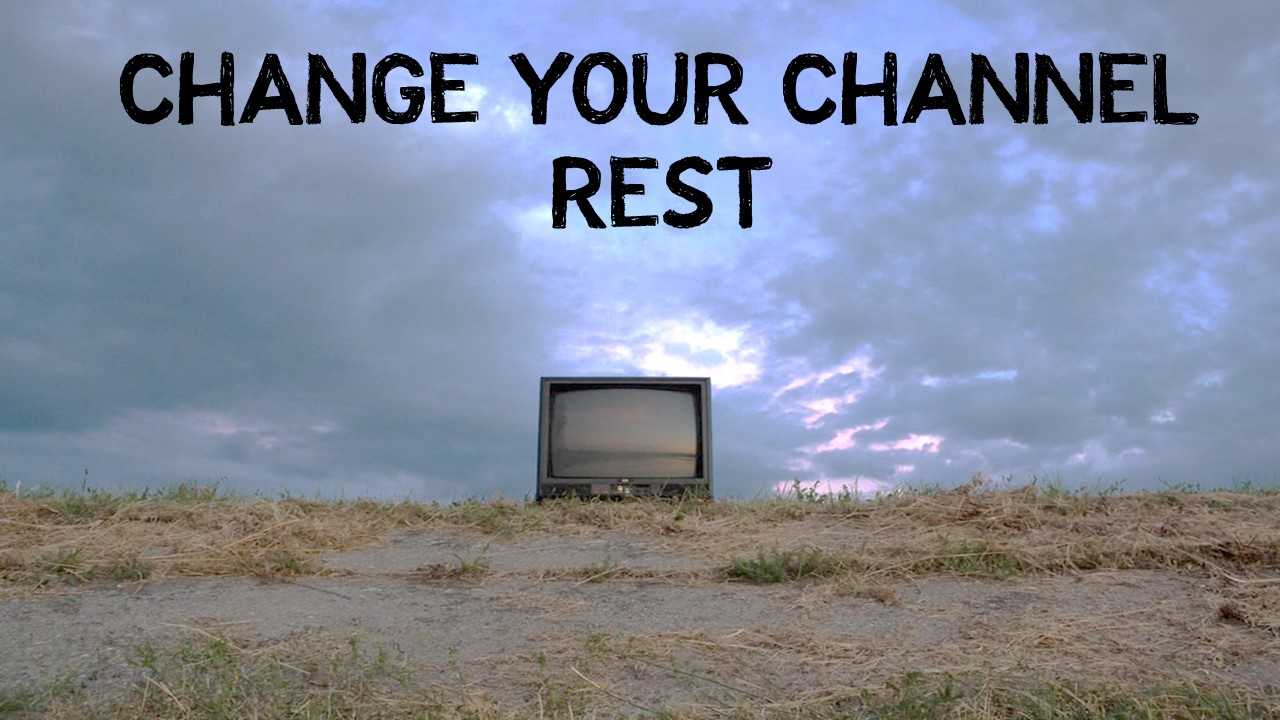 Change Your Channel-Rest